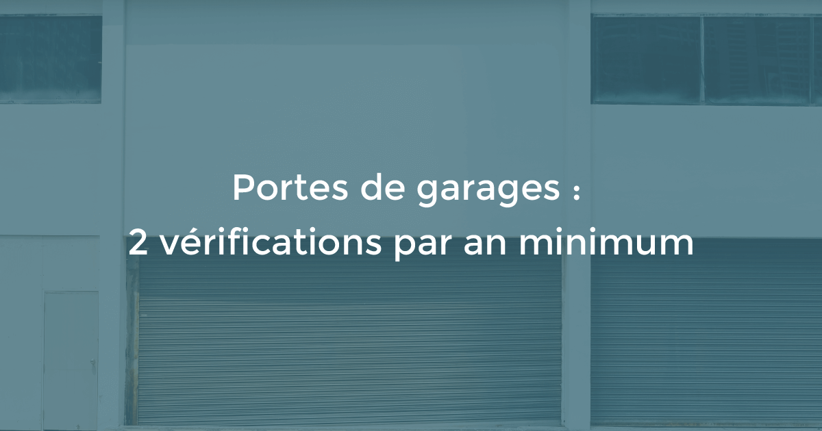 Portes de garages : 2 vérifications par an minimum